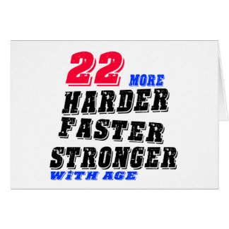22 More Harder Faster Stronger With Age Card