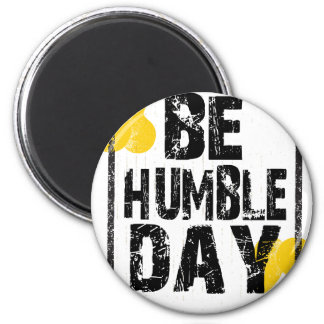 22nd February - Be Humble Day 2 Inch Round Magnet