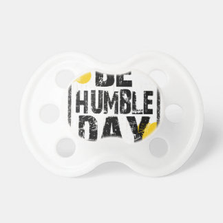 22nd February - Be Humble Day Baby Pacifiers