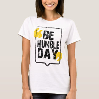 22nd February - Be Humble Day T-Shirt