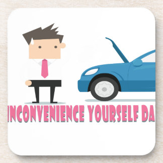 22nd February - Inconvenience Yourself Day Coaster