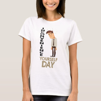 22nd February - Inconvenience Yourself Day T-Shirt