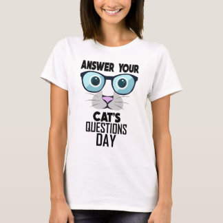 22nd January - Answer Your Cat's Questions Day T-Shirt