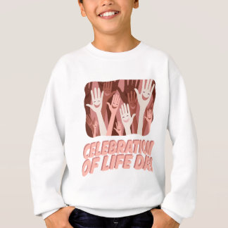 22nd January - Celebration Of Life Day Sweatshirt