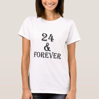 24 And  Forever Birthday Designs T-Shirt