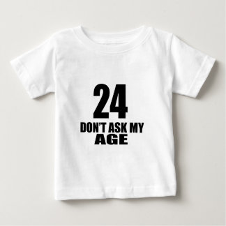 24 Do Not Ask My Age Birthday Designs Baby T-Shirt
