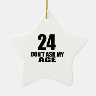 24 Do Not Ask My Age Birthday Designs Ceramic Ornament