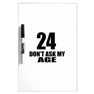 24 Do Not Ask My Age Birthday Designs Dry Erase Board