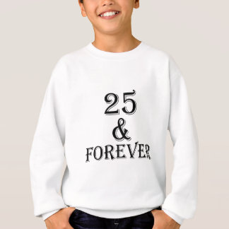 25 And  Forever Birthday Designs Sweatshirt