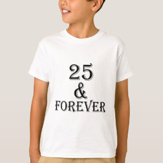 25 And  Forever Birthday Designs T-Shirt
