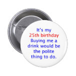 25 buy me a drink pinback button