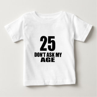25 Do Not Ask My Age Birthday Designs Baby T-Shirt