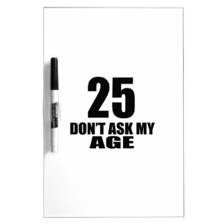 25 Do Not Ask My Age Birthday Designs Dry Erase Board