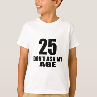25 Do Not Ask My Age Birthday Designs T-Shirt