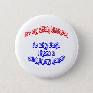 25 Drink In Hand 2 Inch Round Button