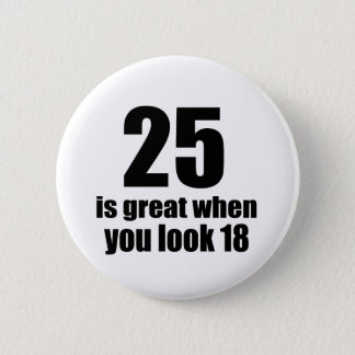 25 Is Great When You Look Birthday 2 Inch Round Button