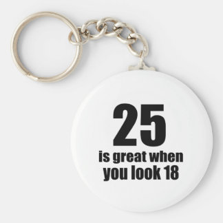 25 Is Great When You Look Birthday Keychain