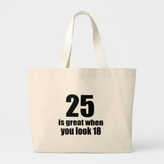 25 Is Great When You Look Birthday Large Tote Bag