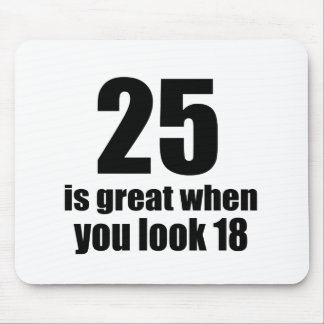 25 Is Great When You Look Birthday Mouse Pad