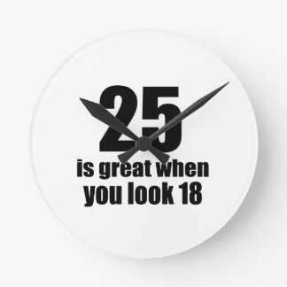 25 Is Great When You Look Birthday Round Clock