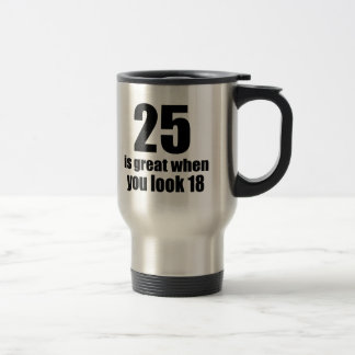 25 Is Great When You Look Birthday Travel Mug