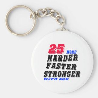 25 More Harder Faster Stronger With Age Keychain