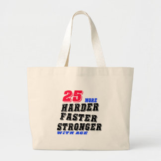 25 More Harder Faster Stronger With Age Large Tote Bag