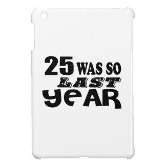 25 So Was So Last Year Birthday Designs iPad Mini Covers