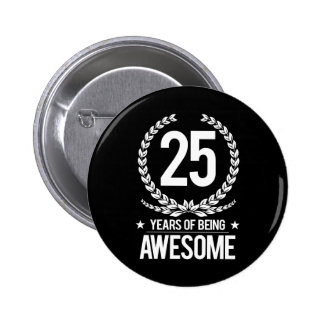 25th Birthday (25 Years Of Being Awesome) 2 Inch Round Button