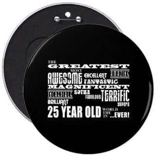 25th Birthday Party Greatest Twenty Five Year Old 6 Inch Round Button