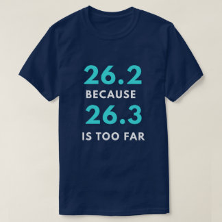 26.2 Because 26.3 Is Too Far T-Shirt