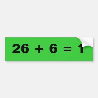 26 + 6 = 1 BUMPER STICKER