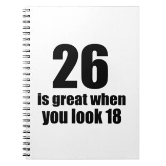 26 Is Great When You Look Birthday Notebook