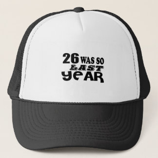 26 So Was So Last Year Birthday Designs Trucker Hat
