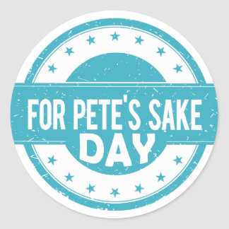 26th February - For Pete's Sake Day Round Sticker
