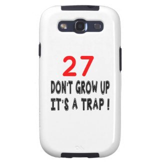 27 Don't Grow Up, It's A Trap Birthday Designs Galaxy S3 Covers