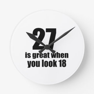 27 Is Great When You Look Birthday Round Clock