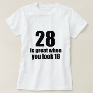 28 Is Great When You Look Birthday T-Shirt