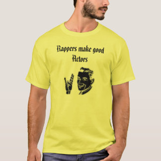 29423, Rappers make good Actors T-Shirt