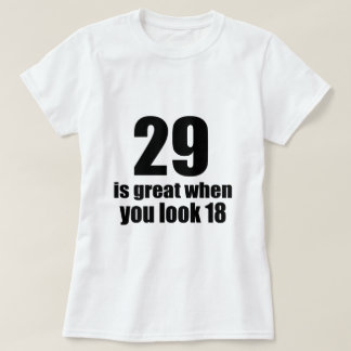 29 Is Great When You Look Birthday T-Shirt