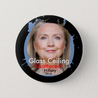 "2 1/4"" Glass Ceiling Shattered! Hillary 2016 2 Inch Round Button"