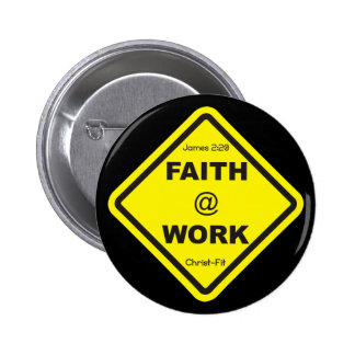 2.25 inch Faith at work pin button