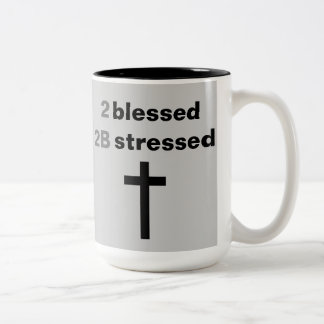 2 Blessed 2B Stressed - Motivational Mug
