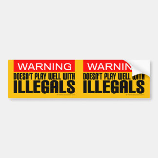 2-in-1 Warning: Doesn't Play Well With Illegals Bumper Sticker