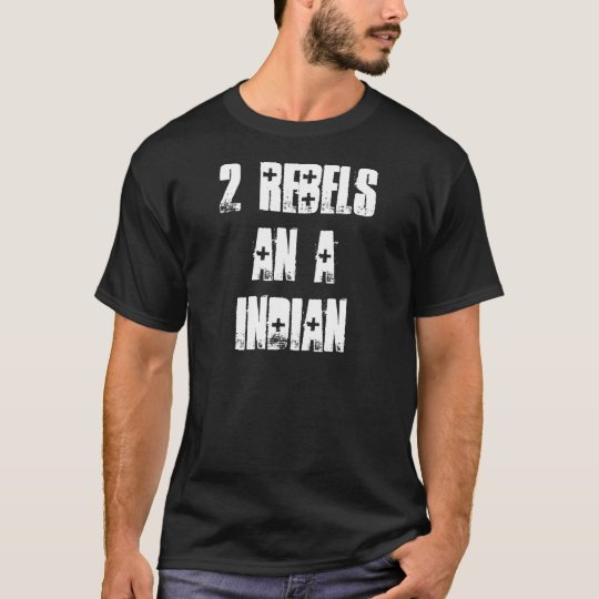 2 Rebels An A Indian T-Shirt