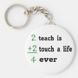 2 teach is 2 touch a  Life 4 ever Keychain