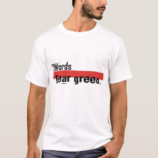 2 words, Fear greed. T-Shirt