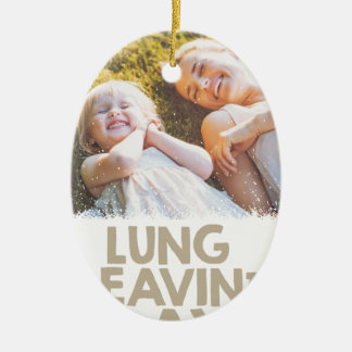 2nd February - Lung Leavin' Day - Appreciation Day Ceramic Ornament