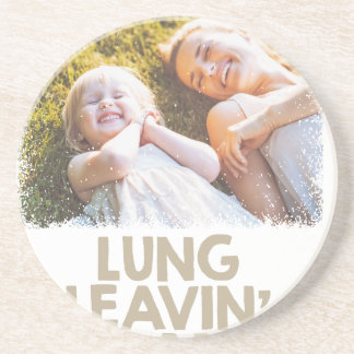 2nd February - Lung Leavin' Day - Appreciation Day Coaster