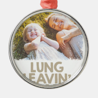 2nd February - Lung Leavin' Day - Appreciation Day Metal Ornament